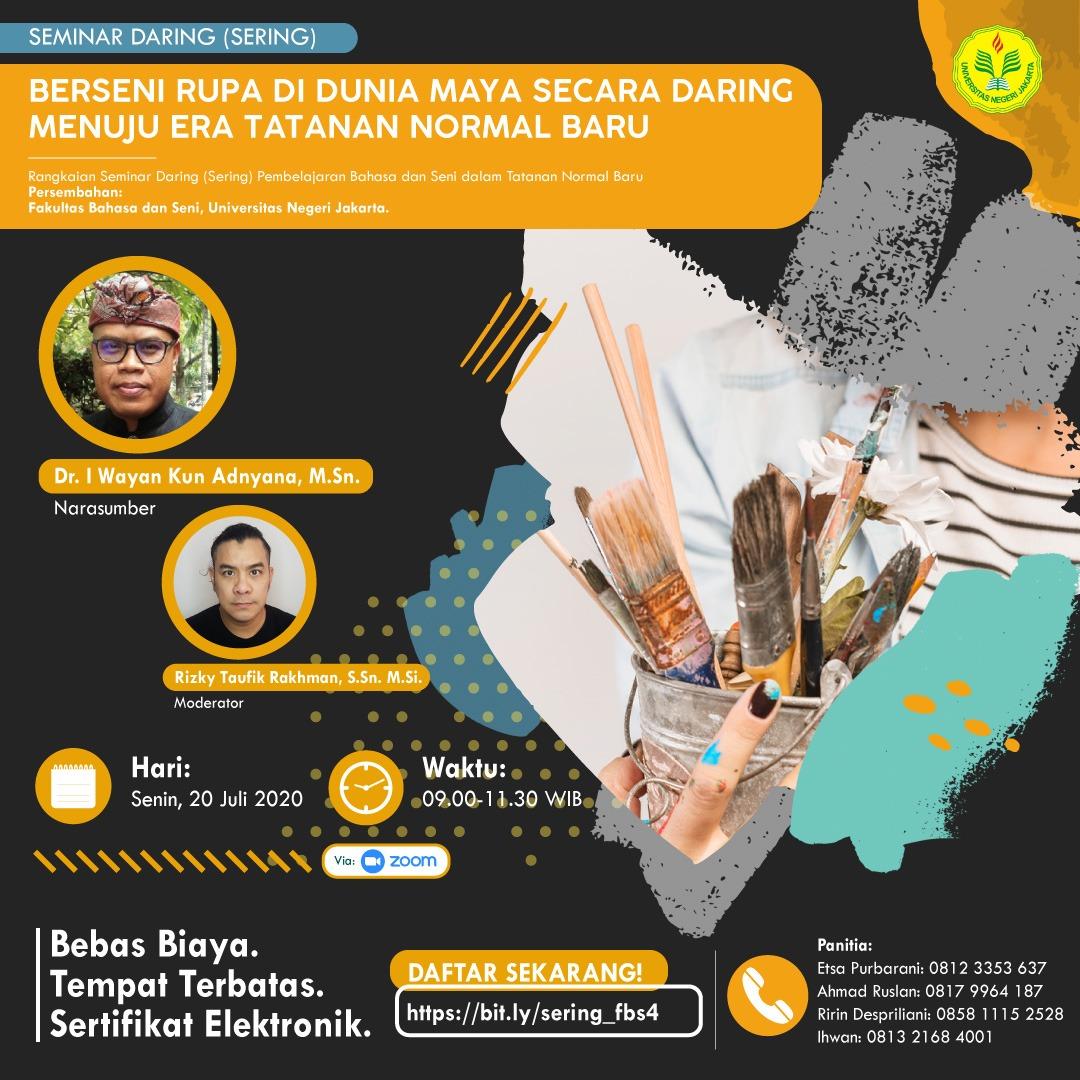 Seminar Daring 4 Fakultas Bahasa dan Seni Universitas Negeri Jakarta: Berseni Rupa di Dunia Maya secara Daring Menuju Era Tatanan Normal Baru bersama Prof. Dr. I Wayan 'Kun' Adnyana, M.Sn.